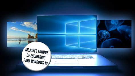 imagenes windows 10 para escritorio los mejores fondos de escritorio o wallpapers para windows