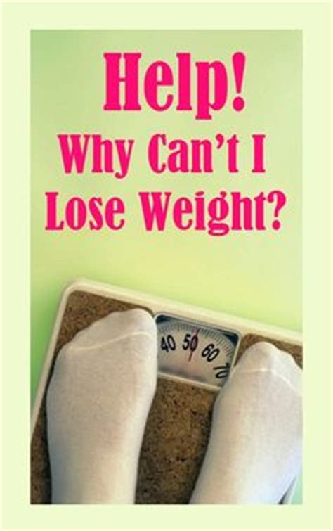 Why Cant I Lose Weight by 1000 Images About Healthy Why Can T I Lose Weight On