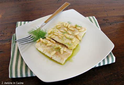 merluzzo cucina filetto di merluzzo al finocchietto e pinoli 2 amiche in