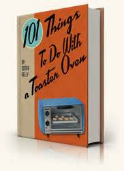 101 Things To Do With A Toaster Oven 101 things to do with a toaster oven jiloiahtar