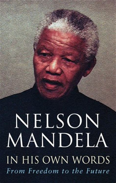 nelson mandela biography online in his own words from freedom to the future by nelson