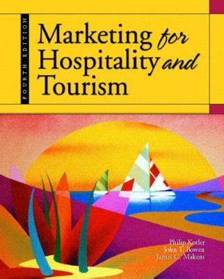 Marketing For Hospitality And Tourism 7th Edition By Kotler marketing for hospitality and tourism 4th edition rent 9780131193789 0131193783