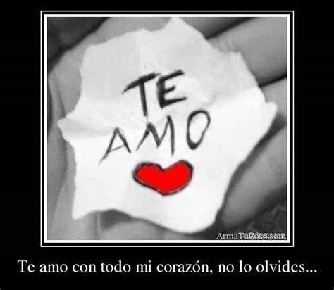 amor te amo con to do mi corazon te amo con todo mi coraz 243 n no lo olvides