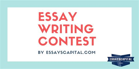 Essay Writing Competitions by Essay Writing Contest By Essayscapital