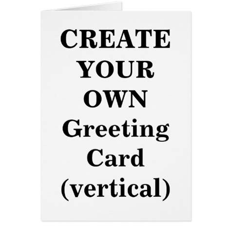 Make Your Own Birthday Card Templates by Create Your Own Greeting Card Vertical Zazzle
