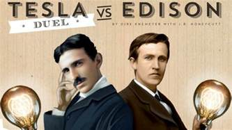 Edison And Tesla Tesla Vs Edison Duel Makes The War Of Currents A 2 Player