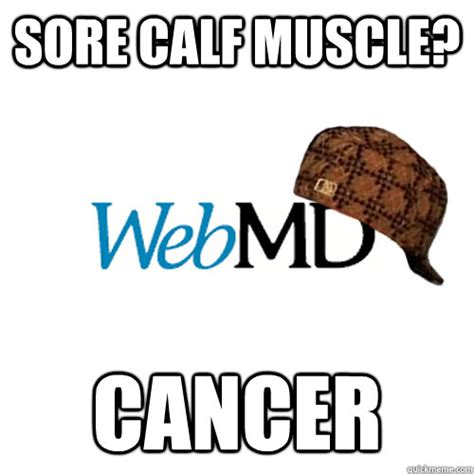 Calves Meme - sore calf muscle cancer scumbag webmd quickmeme