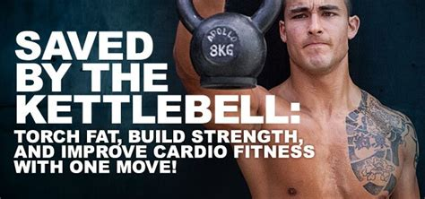 tim ferriss kettlebell swing saved by the kettlebell torch fat build strength and