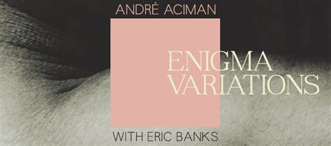 enigma variations a novel books enigma variations andre aciman eric banks mcnally