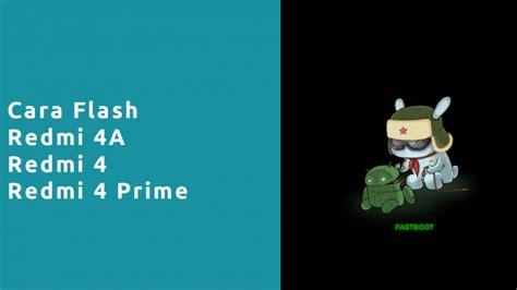 tutorial flash redmi 4a cara flash redmi 4a 4 4 prime dengan mi flash