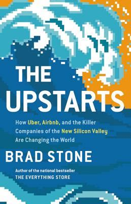 troublemakers how a generation of silicon valley upstarts invented the future books the upstarts how uber airbnb and the killer companies