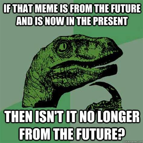 The Future Meme - if that meme is from the future and is now in the present