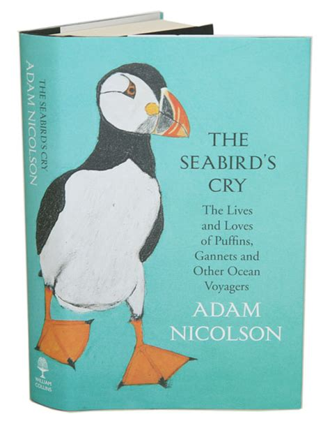 the seabirds cry the seabird s cry the lives and loves of puffins gannets and other ocean voyagers adam nicolson