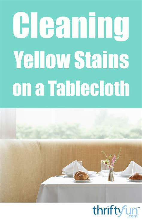 cleaning yellow stains on an cleaning yellow stains on a tablecloth thriftyfun