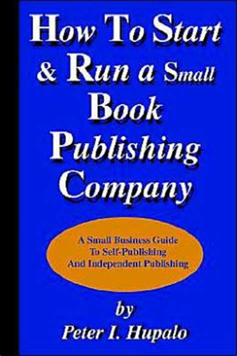 how can i start a small business from home how to start and run a small book publishing company a
