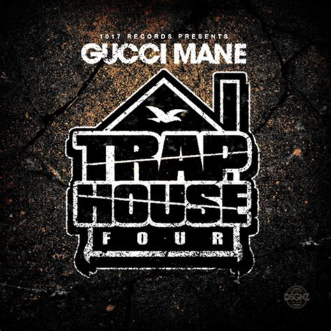 Gucci Mane Trap House 3 by Gucci Mane Trap House 4 Hosted By 1017 Mixtape