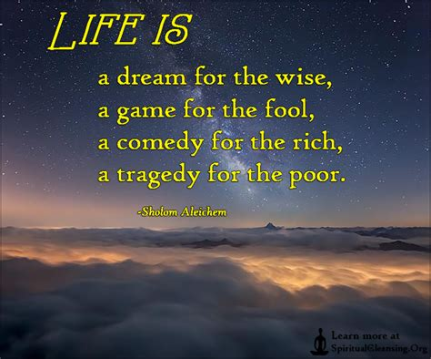 Life is a dream for the wise, a game for the fool, a ...