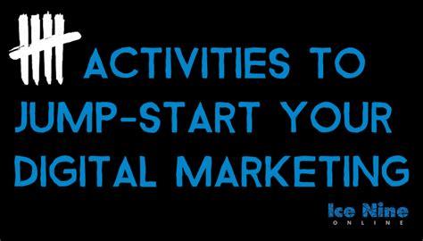 5 Activities To Start 5 activities to jump start your digital marketing