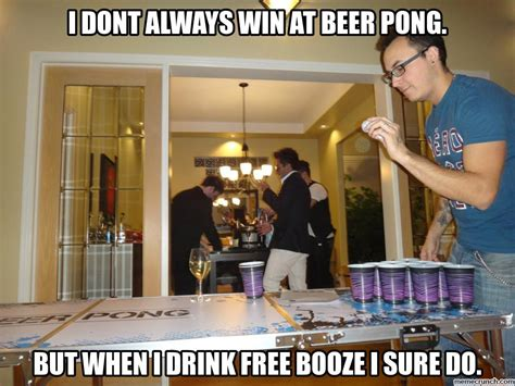 Beer Pong Meme - i dont always win at beer pong