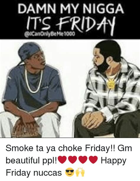 Its Friday Niggas Meme - 25 best memes about nigga its friday nigga its friday memes