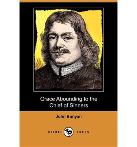 grace abounding to the chief of sinners books grace abounding to the chief of sinners dodo press