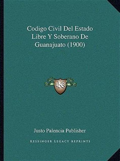 codigo civil para el estado de guanajuato codigo civil del estado libre y soberano de guanajuato