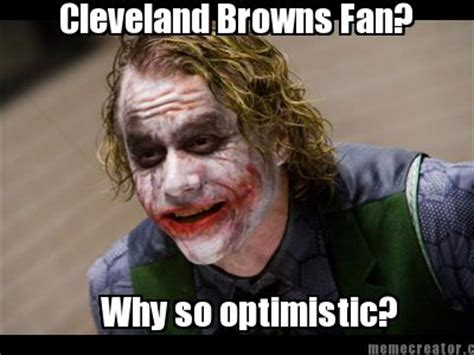 Cleveland Brown Memes - meme creator why so optimistic cleveland browns fan