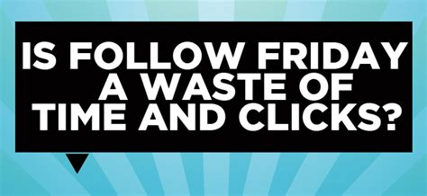 Friday Time Wasters by Is Ff Follow Friday A Waste Of Time And Clicks