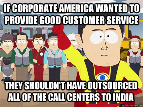 Corporate America Meme - if corporate america wanted to provide good customer