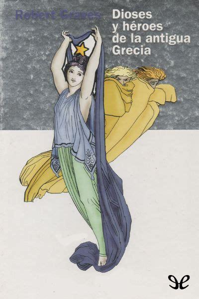 dioses y heroes de descarga gratis dioses y h 233 roes de la antigua grecia por robert graves epub pdf