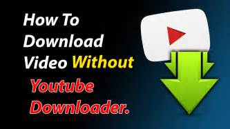 how to download video from youtube and other sites without any how to download youtube video without youtube downloader