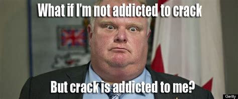 Crack Cocaine Meme - mayor rob ford meme what if crack is addicted to me