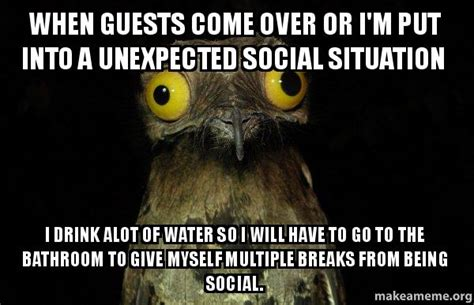 go to the bathroom alot when guests come over or i m put into a unexpected social