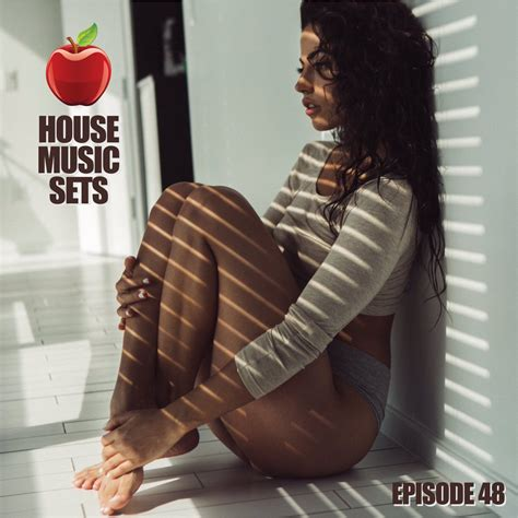 House Music Sets Episode 48 House Music Sets Free Download Streaming