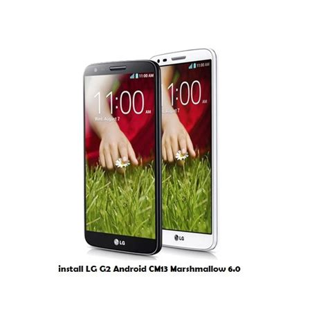 lg g2 themes marshmallow how to install lg g2 android cm13 marshmallow 6 0