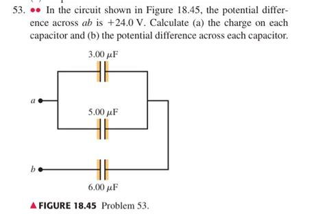 calculate the potential difference across a 3 00µf capacitor 53 in the circuit shown in figure 18 45 the pote chegg