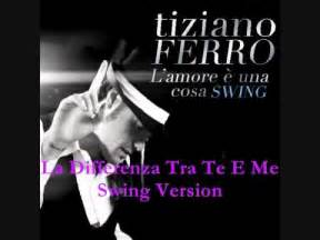 L è Una Cosa Swing by Tiziano Ferro La Differenza Tra Me E Te Swing Version
