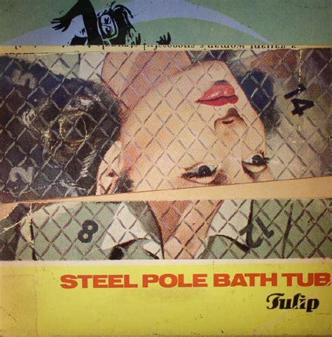 steel pole bathtub steel pole bath tub tulip remastered vinyl lp