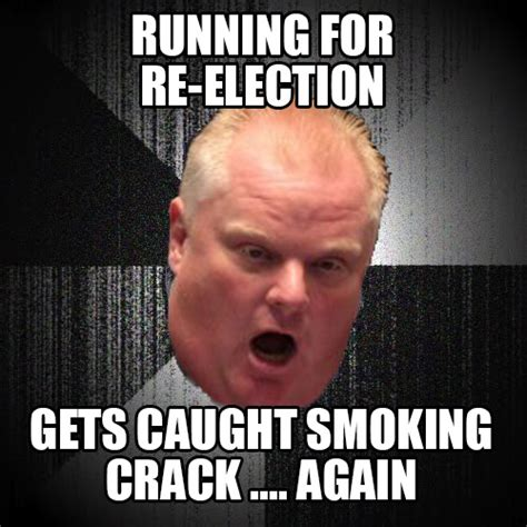 Crack Meme - image 747152 rob ford crack smoking scandal know