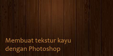 membuat quote dengan photoshop membuat teksture kayu dengan photoshop psddesain net