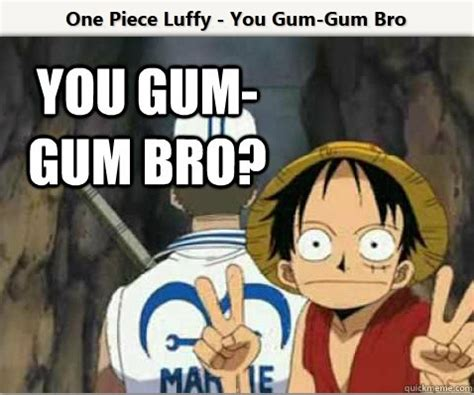 Luffy Meme - one piece meme luffy you gum gum bro by immyg93 on