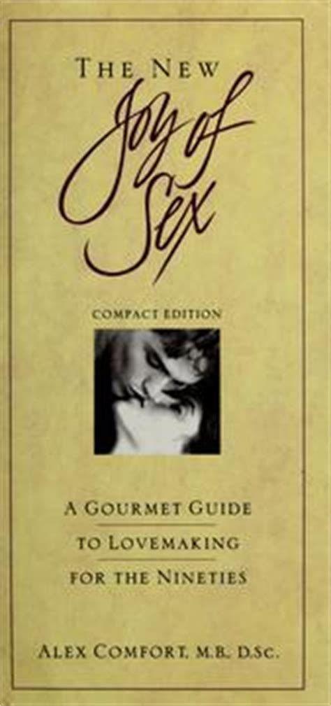 the joy of pdf alex comfort the new joy of sex 1998 edition open library