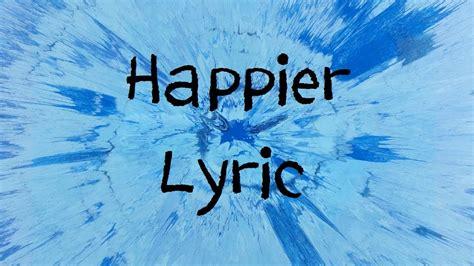 ed sheeran happier lirik terjemahan happier ed sheeran lyric youtube
