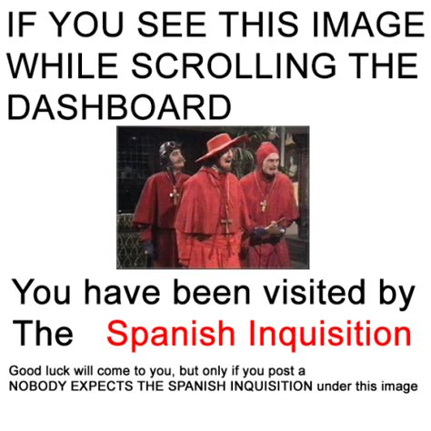 Spanish Inquisition Meme - nobody expects the spanish inquisition on tumblr