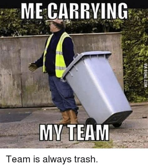 Meme Trash - me carrying my team team is always trash trash meme on
