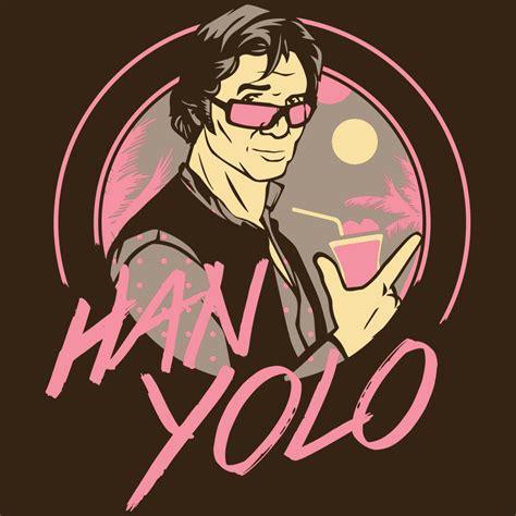 Han X Han Yolo han yolo t shirt snorgtees