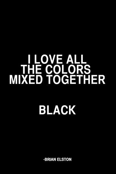 black is all colors i all the colors mixed together black quote words
