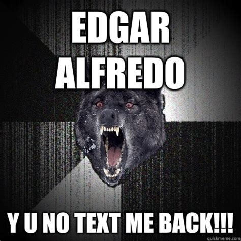 No Text Back Meme - edgar alfredo y u no text me back insanity wolf