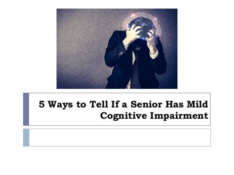 5 Ways To Spot Them by 5 Ways To Tell If A Senior Has Mild Cognitive Impairment