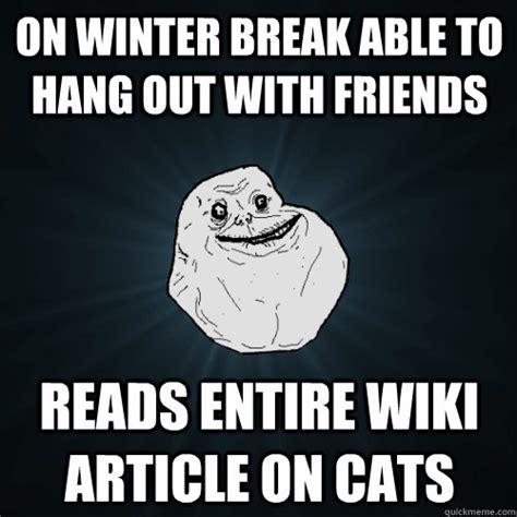 Winter Break Meme - forever alone memes quickmeme